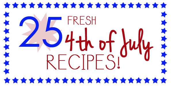 25 Fresh 4th of July Recipes | iowagirleats.com