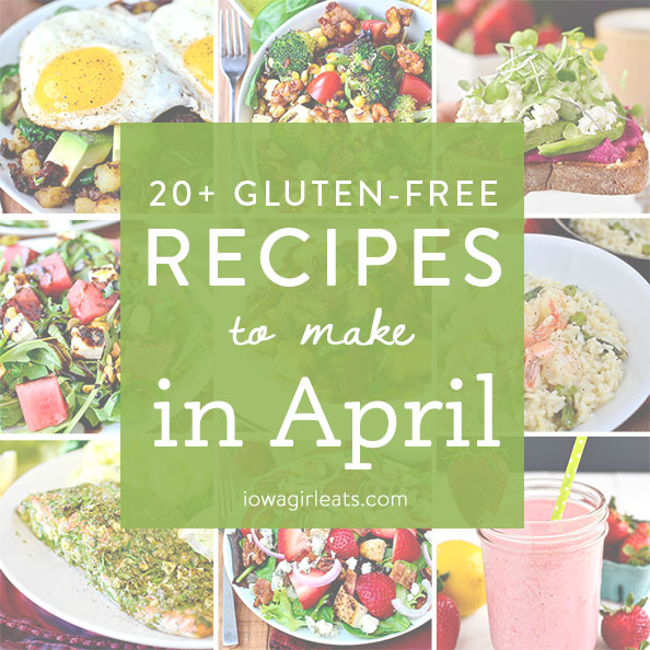 20 Gluten-Free Recipes to Make in April | iowagirleats.com