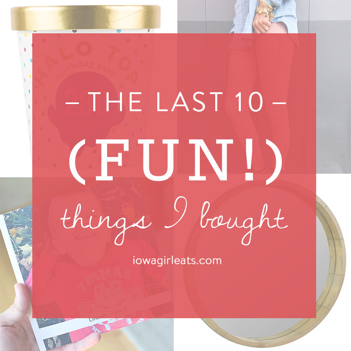 The Last 10 Fun Things I Bought | iowagirleats.com