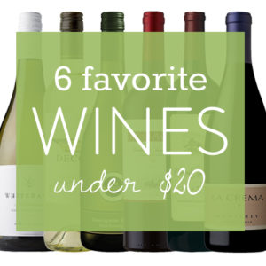 My 6 Favorite Wines Under $20