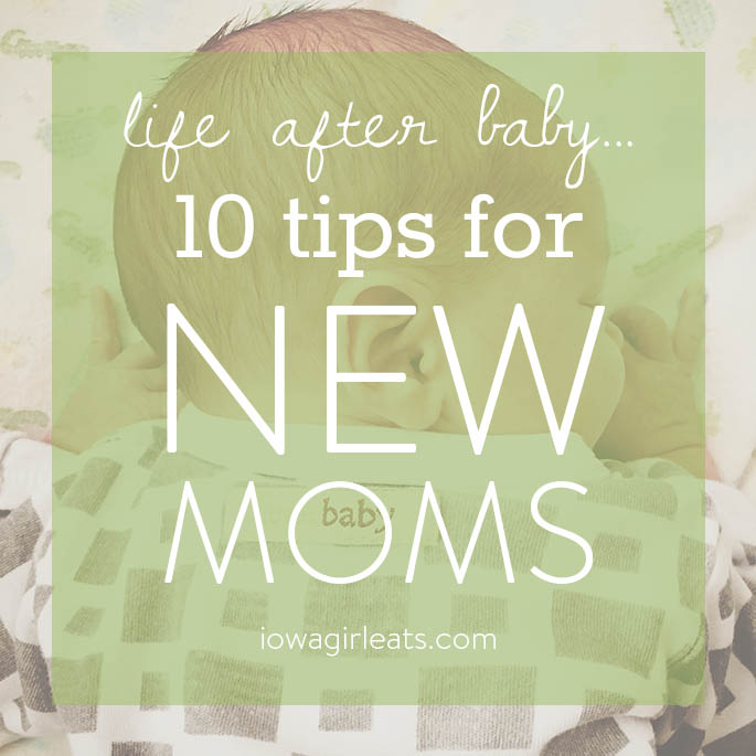 There's no doubt about it - life with a newborn is hard! Here are 10 tips for new moms to help adjust to life after baby. | iowagirleats.com