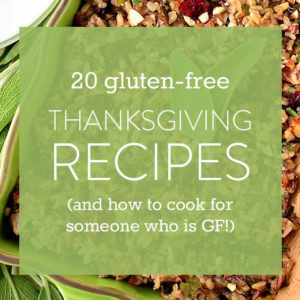 20 Gluten-Free Thanksgiving Recipes + How to Cook for Someone Who Eats Gluten-Free