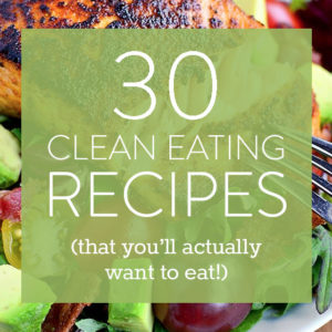 30 Clean Eating Recipes You'll Actually Want to Eat