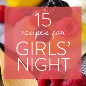 15 Recipes for Girl's Night (Gluten-Free)