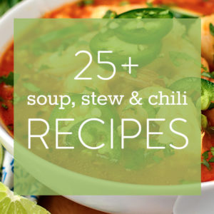 25+ Favorite Soup, Stew and Chili Recipes
