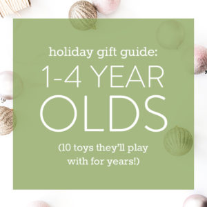 Gift Guide for 1-4 Year Olds: 10 Toys They'll Play with for Years!