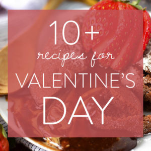 What's Cookin' Good Lookin'? 10+ Recipes to Make This Valentine's Day