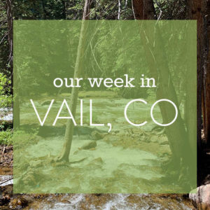 Our Week in Vail, CO
