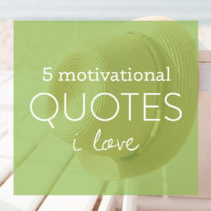 5 Motivational Quotes I Love